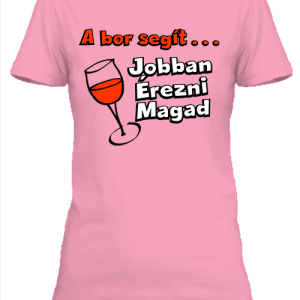 A bor segít jobban érezni magad – Női póló