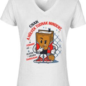 Csak a hülyék tudnak mindent-Női V nyakú póló