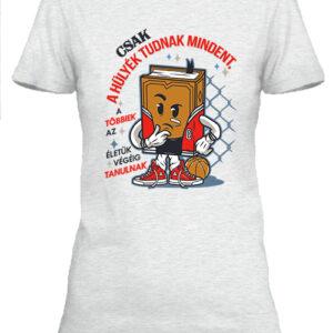 Csak a hülyék tudnak mindent – Női póló