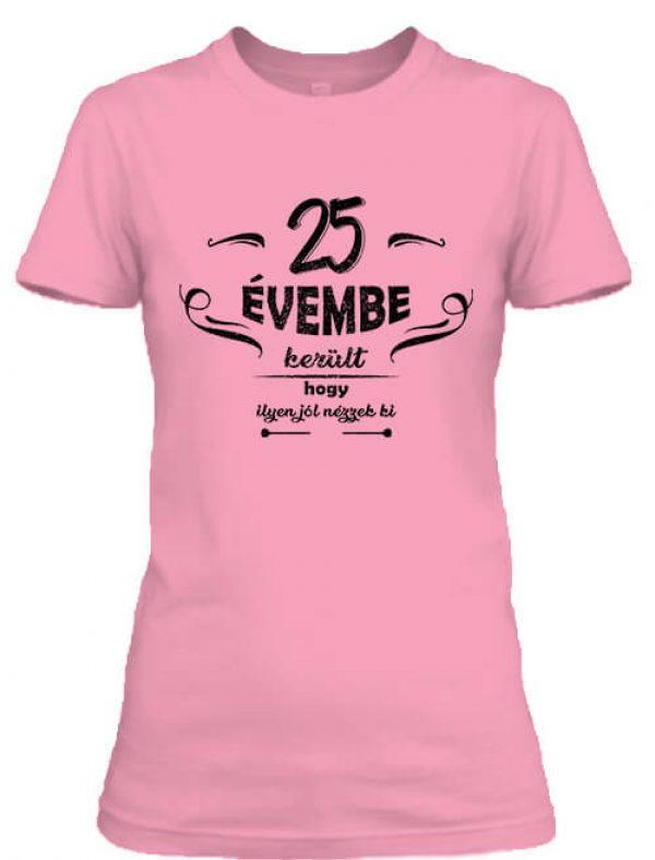 Női póló 25 évembe születésnap pink
