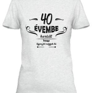 40 évembe születésnap – Női póló