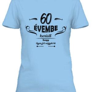 60 évembe születésnap – Női póló