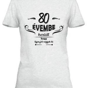 80 évembe születésnap – Női póló