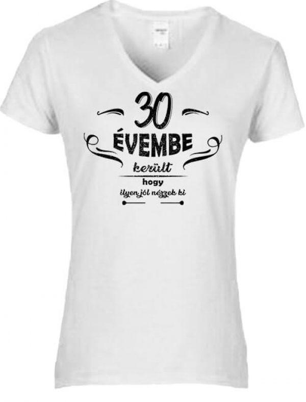 Női V nyakú póló 30 évembe születésnap fehér