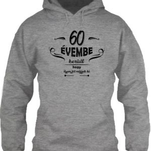 60 évembe születésnap – Unisex kapucnis pulóver