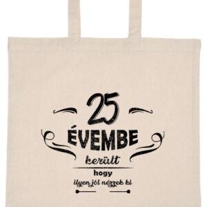 25 évembe születésnap- Basic rövid fülű táska