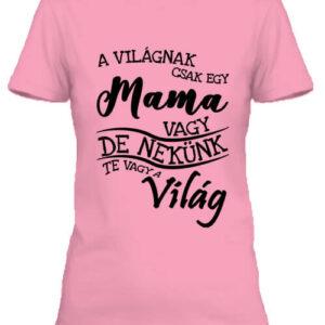 A világnak csak egy mama vagy – Női póló
